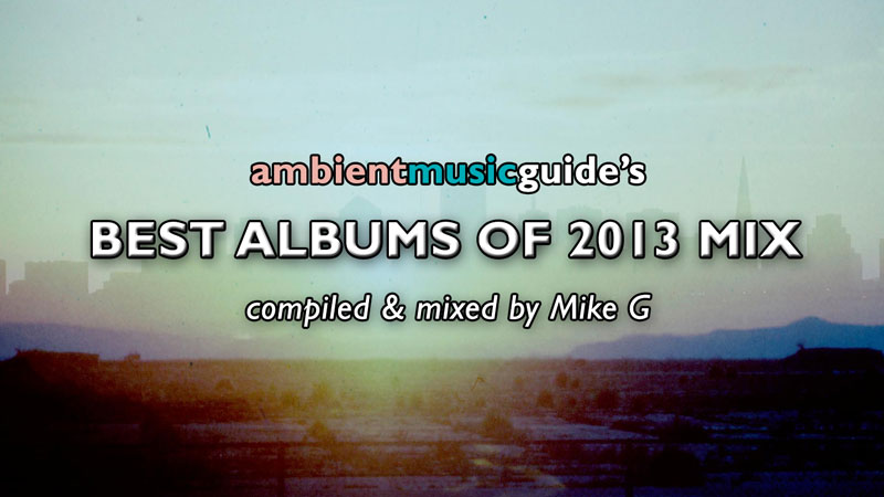 AMG's Best Albums of 2013 Mix - Ambient Music Guide
