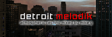 New mix: Detroit Melodik - atmospheric techno mixed by Mike G