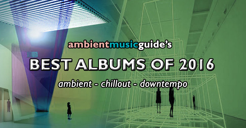 Ambient Music Guide's Best Albums of 2016 - Ambient Music Guide
