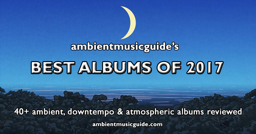 REVIEWED: Ambient Music Guide's Best Albums of 2017