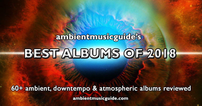 REVIEWED: Ambient Music Guide's Best Albums of 2018